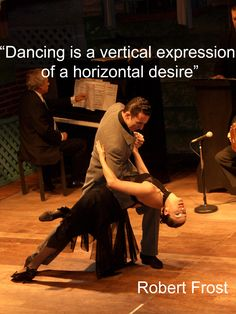http://www.lotusdance.ro Dancing is a vertical expression of a horizontal desire.  Robert Frost