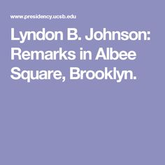 Lyndon B. Johnson: Remarks in Albee Square, Brooklyn.