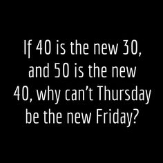 If 40  is the new 30 .....