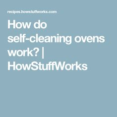How do self-cleaning ovens work?   HowStuffWorks