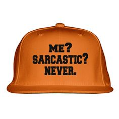 Me Sarcastic Never Embroidered Snapback Hat