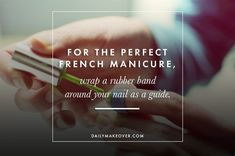 Use a rubber band as a guide for a french manicure.  20 Life Hacks for Your Beauty Routine | Daily Makeover