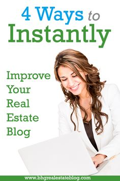 4 Ways to Instantly Improve Your Real Estate Blog #blogging #tips
