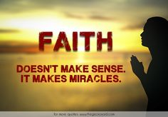 Faith doesn't make sense. It makes miracles.  #faith #make #miracles #quotes #religion #sense