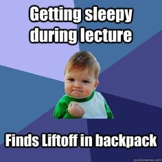 Success Kid - getting sleepy during lecture finds liftoff in backpack