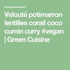 Velouté potimarron lentilles corail coco cumin curry #vegan   Green Cuisine
