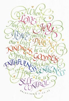 """But the fruit of the Spirit is love, joy, peace, longsuffering, gentleness, goodness, faith, meekness, temperance."" Galatians 5:22-23"