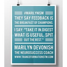 "#Marilynism They say feedback is the breakfast of champions. I say: ""Take it in.  Digest what is useful. Spit out the rest."" Marilyn Devonish The NeuroSuccess Coach  www.tranceformationsTM.com  #feedback #feedforward #learning #business #entrepreneur #lifelessons #success #perspective #startup #startups #entrepreneurial #mindset"