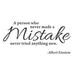 "wall quotes wall decals – ""A Person Who Never Made a Mistake, Never Tried Anything New."" Albert Einstein really knew his stuff. That's why we like him and take his advice in the form of wall decals. Work Quotes, Success Quotes, Great Quotes, Quotes To Live By, Me Quotes, Motivational Quotes, Quotes Inspirational, Mistake Quotes, Quotes About Mistakes"