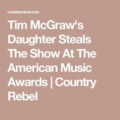 Tim McGraw's Daughter Steals The Show At The American Music Awards | Country Rebel