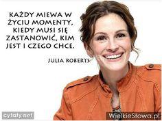 Każdy miewa w życiu momenty... #Roberts-Julia,  #Życie