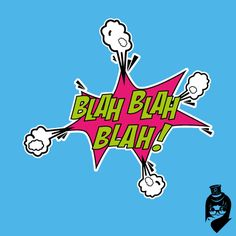BLAH BLAH BLAH! Quote pop art style.  Available as a print very soon.....