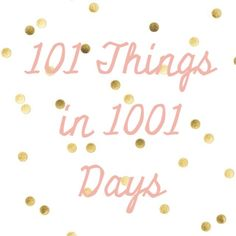 """the """"101 things in 1001 days"""" challenge! I like this better than traditional New Year's resolutions!"""