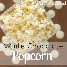 Your Crafty Friend: White Chocolate Popcorn