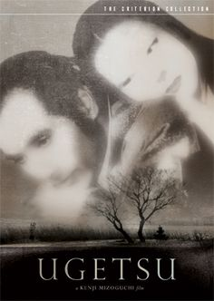 "Ugetsu ""Ugetsu monogatari"" (1953) A fantastic tale of war, love, family and ambition set in the midst of the Japanese Civil Wars of the sixteenth century."