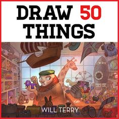 Will Terry - Children's Book Illustrator: Take The Challenge - #draw50things