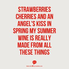 Lana Del Rey _ Summer Wine _ Strawberries, cherries and an angel's kiss in spring. My summer wine is really made from all these things.