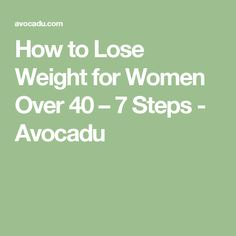How to Lose Weight for Women Over 40 – 7 Steps - Avocadu