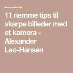 11 nemme tips til skarpe billeder med et kamera - Alexander Leo-Hansen