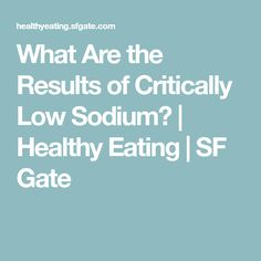 What Are the Results of Critically Low Sodium? | Healthy Eating | SF Gate