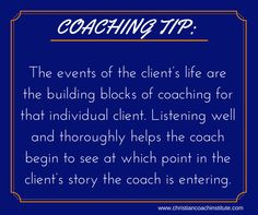 #Coaching tip: The events of the client's life are the building blocks of coaching for that individual client. #Listening well and thoroughly helps the coach begin to see at which point in the client's story the coach is entering. #CCInstitute
