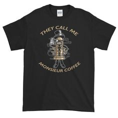 You like your coffee with a bit off class. That is why they call you Monsieur Coffee. Coffee, Mens Tops, T Shirt, Kaffee, Supreme T Shirt, Tee Shirt, Cup Of Coffee, Tee
