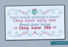 Break their bones quote Oh, yes, subversive cross stitch! This break their bones cross stitch quote makes an amazing display for your home! This listings is for a virtual pattern that you can print off at home, or view via a computer o Cross Stitch Designs, Cross Stitch Patterns, Needlepoint Patterns, Cross Stitching, Cross Stitch Embroidery, Naughty Cross Stitch, Bones Quotes, Cross Stitch Quotes, Making Ideas