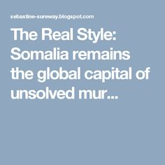 The Real Style: Somalia remains the global capital of unsolved mur...