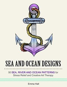 Sea and Ocean Designs: 50 Sea, River and Ocean Patterns for Stress Relief and Creative Art Therapy (Stress Free, Creativity, Meditation, Drawing for Beginners) by [Hall, Emma]