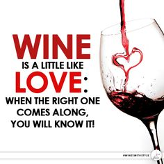 Wine quote: Wine is a little like love: when the right one comes along you will know it! #winequotes #winehumor #wine #love #cawineclub