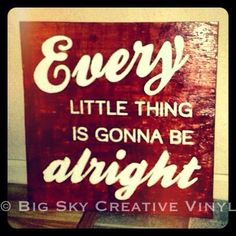 """""""Every Little Thing is Gonna Be Alright"""" Wall Hanging   Big Sky Creative Vinyl"""
