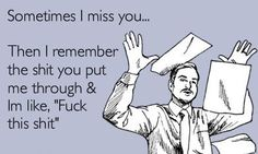 i don't miss you anymore-This is for my mom and brother!! This is definitely only a joke though.