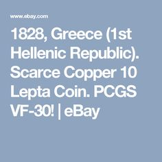 1828, Greece (1st Hellenic Republic). Scarce Copper 10 Lepta Coin. PCGS VF-30!   eBay
