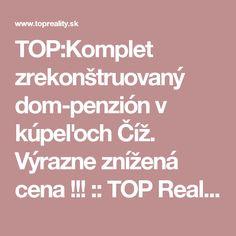 TOP:Komplet zrekonštruovaný dom-penzión v kúpeľoch Číž.  Výrazne znížená cena !!! :: TOP Reality Chata