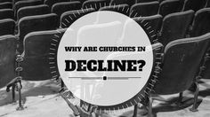 Why do all the stats tell us the church is in decline today?