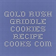Gold Rush Griddle Cookies - Recipe - Cooks.com