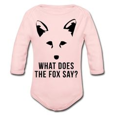 What Does The Fox Say? Baby Long Sleeve One Piece | Spreadshirt | ID: 13426890