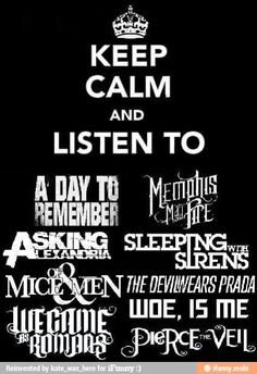 A Day to Remember, Memphis May Fire, Asking Alexandria, Sleeping With Sirens, Of Mice & Men, The Devil Wears Prada, Woe, Is Me, We Came As Romans, Pierce The Veil...are all excellent music bands :)