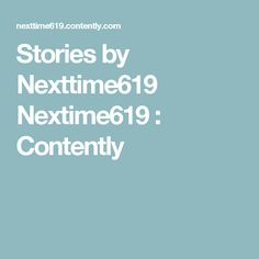 Stories by Nexttime619 Nextime619 : Contently