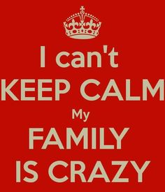 I can't KEEP CALM My FAMILY IS CRAZY. Another original poster design created with the Keep Calm-o-matic. Buy this design or create your own original Keep Calm design now. Keep Calm Posters, Keep Calm Quotes, Quotes To Live By, Crazy Family Quotes, Crazy Quotes, Funny Quotes About Life, Life Quotes, Quotes Quotes, Keep Calm Signs