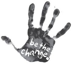 Be the change. It's that simple.