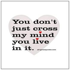 You don't just cross my mind, you live in it | all-greatquotes.com #GriefQuotes