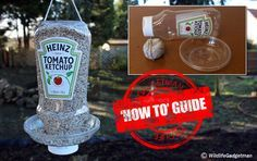 Make A Ketchup Bottle Bird Feeder Suitable For: Age (10+) Time Needed: 15 Minutes What You Need: