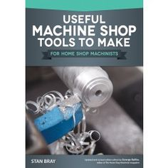Woodworking Shop - Make 15 home machine shop tools for benchwork, the lathe, and milling operations. Each practical tool takes no more than hours to make and requires no special materials. Home Shop Machinist, Machinist Tools, Woodworking Books, Learn Woodworking, Woodworking Ideas, Woodworking Basics, Woodworking Techniques, Warehouse Home, Wood Projects That Sell