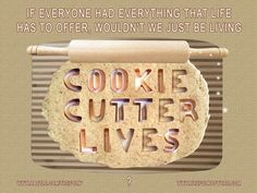 "If everyone had everything that life has to offer, wouldn't we just be living ""cookie cutter"" lives? www.TheFolkofYore.com Art available at: http://www.zazzle.com/if_you_had_everything_poster-228871631746793813"