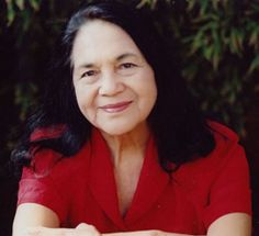 Dolores Huerta - one of the most influential labor activists of the 20th century and co-founder of the National Farm Workers Association.