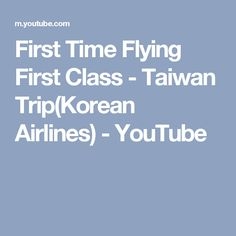 First Time Flying First Class - Taiwan Trip(Korean Airlines) - YouTube