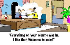 Funny Picture - Everything on your resume was lie.  I like that.  Welcome to sales.