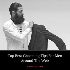 Top Best Grooming Tips For Men Around The Web