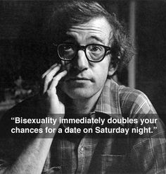 So when you get frustrated, just remember what Woody Allen said: | 11 Awkward Situations Bisexual Folks Are Tired Of Dealing With